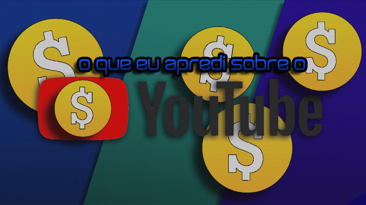 Youtube, Youtubers, e o Dinheiro
