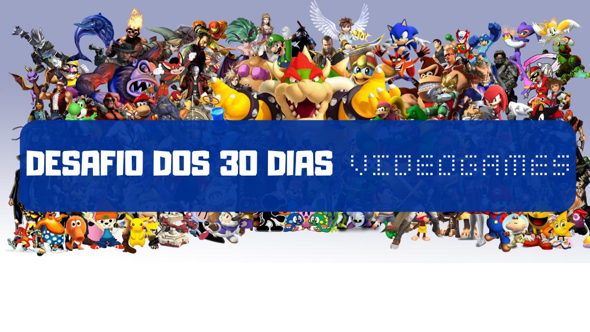 desafio dos 30 dias videogame